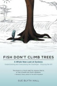 Fish Don't Climb Trees - A Whole New Look at Dyslexia