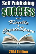 Self Publishing Success with Kindle & Createspace