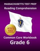 Massachusetts Test Prep Reading Comprehension Common Core Workbook Grade 6