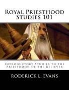 Royal Priesthood Studies 101
