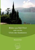 Bilder Aus Sud-Tirol Und Von Den Ufern Des Gardasees [GER]