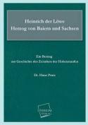 Heinrich Der Lowe Herzog Von Baiern Und Sachsen [GER]