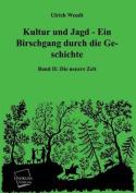 Kultur Und Jagd - Ein Birschgang Durch Die Geschichte [GER]
