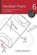 Handball Praxis 6 - Grundlagentraining Fur E- Und D- Jugendliche [GER]