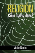 Religion... Solo Malas Ideas? [Spanish]
