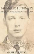 Mi Amigo El Principe - Biografia de Alfredo de Prusia [Spanish]