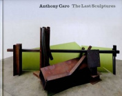 Anthony Caro - the Last Sculptures