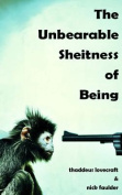 The Unbearable Sheitness of Being