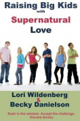 Raising Big Kids with Supernatural Love