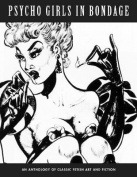Psycho Girls in Bondage: Classic Fetish Art and Fiction