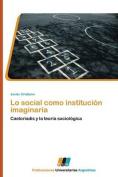 Lo Social Como Institucion Imaginaria