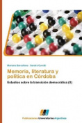 Memoria, Literatura y Politica En Cordoba [Spanish]
