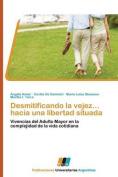 Desmitificando La Vejez... Hacia Una Libertad Situada [Spanish]
