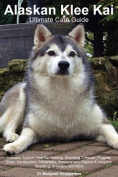 Alaskan Klee Kai: the Manual