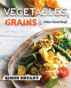 Vegetables, Grains and Other Good Stuff