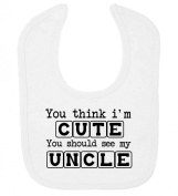 'You think i'm cute you should see my uncle' funny cute unisex baby feeding bib