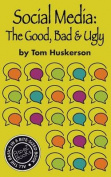 Social Media, the Good, Bad & Ugly