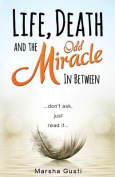 Life, Death and the Odd Miracle in Between