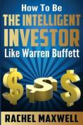 How to Be Intelligent Investor Like Warren Buffett