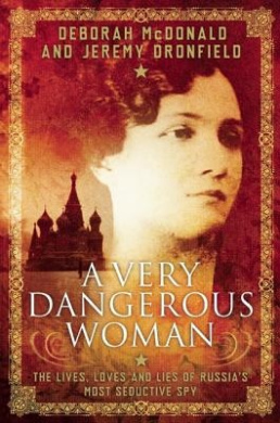 A Very Dangerous Woman:: The Lives, Loves and Lies of Russia's Most Seductive Spy