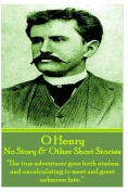 """O Henry - No Story & Other Short Stories  : """"The True Adventurer Goes Forth Aimless and Uncalculating to Meet and Greet Unknown Fate."""""""