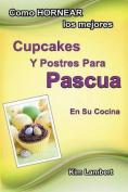 Como Hornear Los Mejores Cupcakes y Postres Para Pascua En Su Cocina [Spanish]