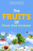 The Fruits of Favor and Increase.