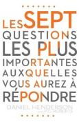 Le Sept Questions Les Plus Importantes Auxquelles Vous Aurez a Repondre [FRE]