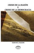 Crisis de La Razon y Crisis de La Democracia [Spanish]