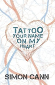 Tattoo Your Name on My Heart