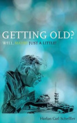 Getting Old? Well, Maybe Just a Little!