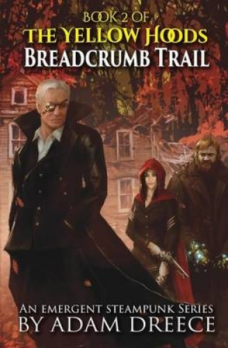 Breadcrumb Trail: The Yellow Hoods, Book 2: An Emergent Steampunk Series (Yellow