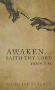 Awaken...Saith Thy Lord, John 3:16