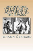Annotations on the First Six Chapters of St. Paul's Epistle to the Romans