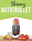 The Skinny Nutribullet Recipe Book
