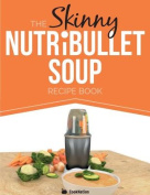 The Skinny Nutribullet Soup Recipe Book