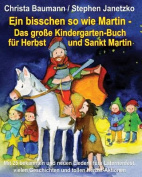 Ein Bisschen So Wie Martin - Das Grosse Kindergarten-Buch Fur Herbst Und Sankt Martin [GER]