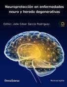 Neuroproteccion En Enfermedades Neuro y Heredo Degenerativas [Spanish]