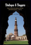 Dialogue & Daggers - Notion of Authority and Legitimacy in the Early Delhi Sultanate