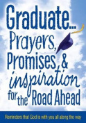 Graduate...Prayers, Promises, & Inspiration for the Road Ahead  : Reminders That God Is with You All Along the Way