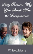 Sixty Reasons Why You Should Hire the Sexagenarian