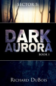Sector 5: Dark Aurora: Book I