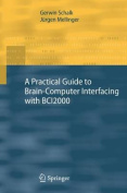 A Practical Guide to Brain-Computer Interfacing with BCI2000