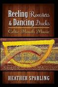 Reeling Roosters and Dancing Ducks