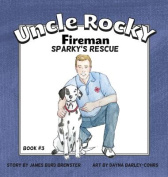 Uncle Rocky, Fireman #3 Sparky's Rescue