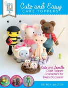 Sugar High Presents... Cute & Easy Cake Toppers  : Cute and Lovable Cake Topper Characters for Every Occasion!