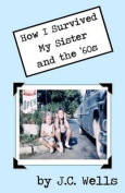 How I Survived My Sister and the '60s