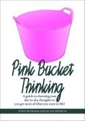 Pink Bucket Thinking