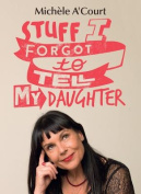 Stuff I Forgot to Tell My Daughter