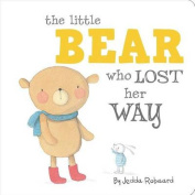The Little Bear Who Lost Her Way [Board Book]